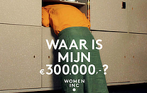 Women Inc. - Waar is mijn €300.000,-?